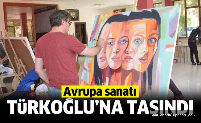 Avrupa sanatı Türkoğlu'na taşındı