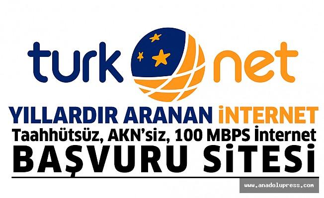 AKN'siz, Taahhütsüz, 100 Mbps'e Kadar İnternet! Başvuru için tıklayınız...