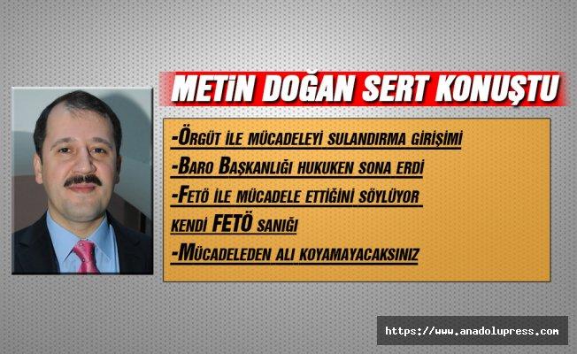 """Metin Doğan, baro başkanına sert yanıt verdi; """"Fetö ile mücadele ettiğini iddia eden bir kişinin bizzat kendisinin Fetö sanığı olması…"""