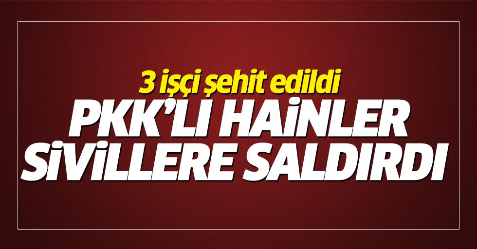 PKK'lı hainler işçilere saldırdı: 3 şehit!