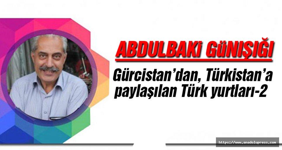 Gürcistan'dan Kürdistan'a Paylaşılan Türk Yurtları-2