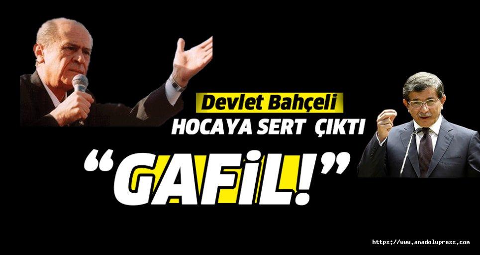 Bahçeli'den Ahmet Davutoğlu'na: Gafil!