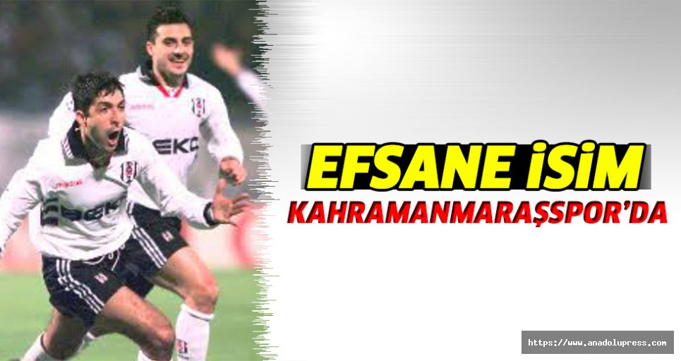 Efsane isim Kahramanmaraşspor'da