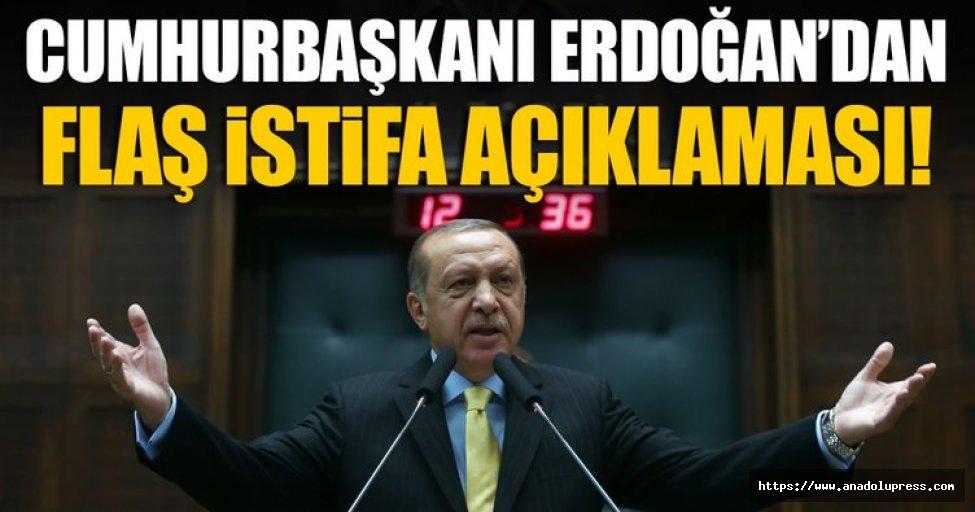 Erdoğan'dan flaş istifa açıklaması