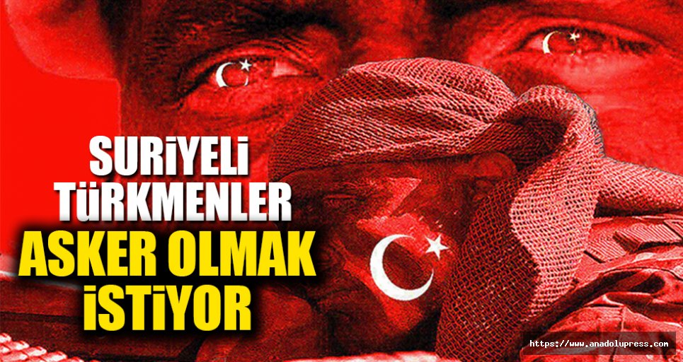 Türkmenler askere gitmek istiyor!