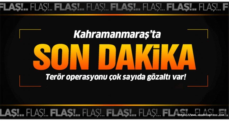 Kahramanmaraş'ta terör operasyonu; 15 gözlatı!