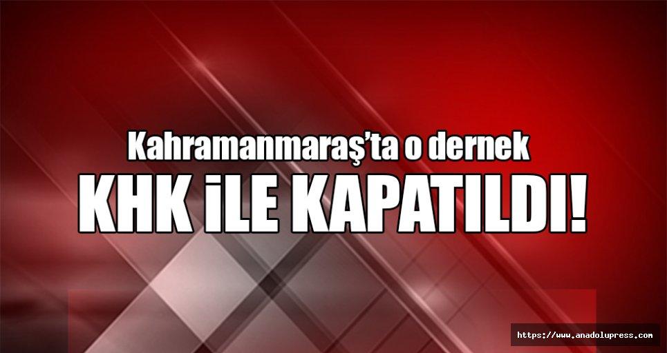Kahramanmaraş'taki dernek kapatıldı!