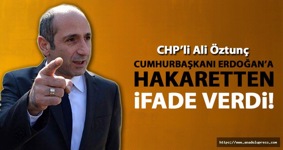 CHP'li Öztunç, Erdoğan'a hakaretten ifade verdi