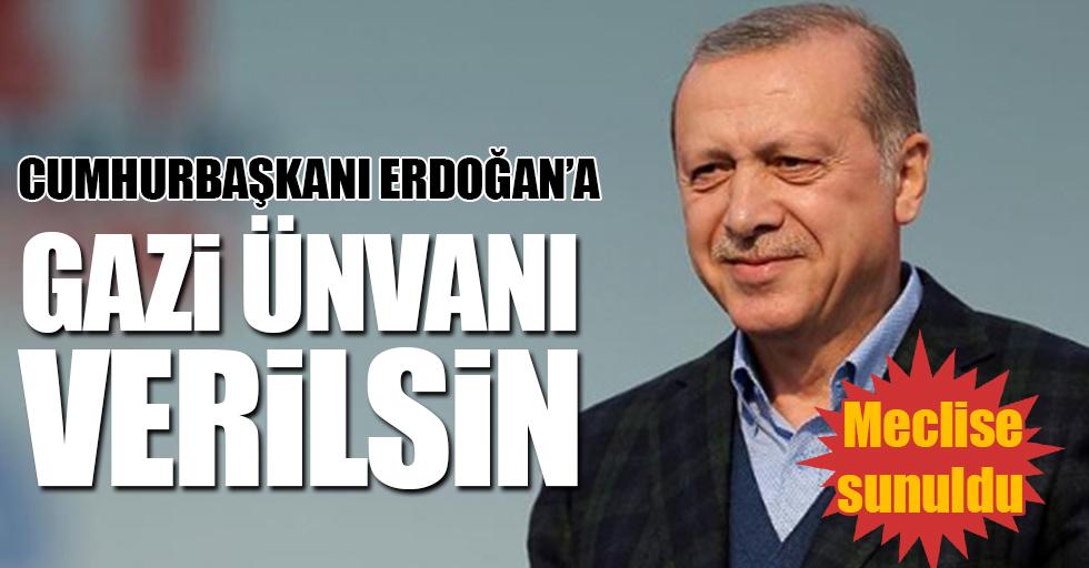 Cumhurbaşkanı Erdoğan'a 'Gazi ünvanı' verilsin