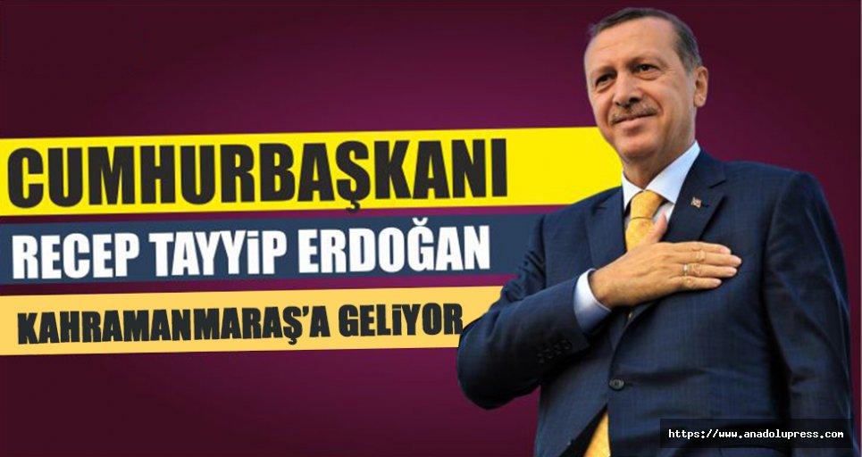Cumhurbaşkanı Kahramanmaraş'a geliyor!