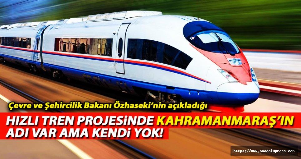 Hızlı tren projesinde Kahramanmaraş'ın adı var ama…