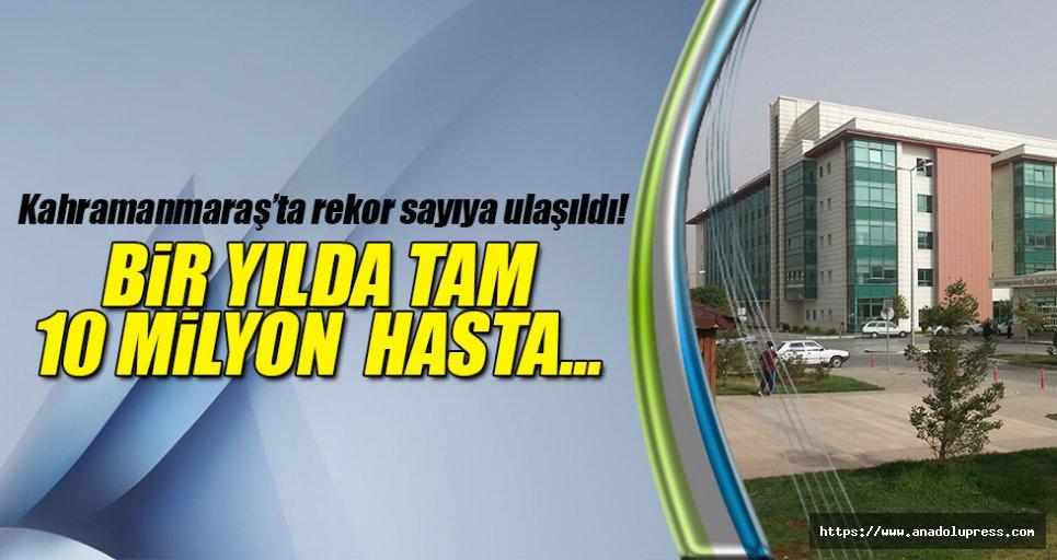 Kahramanmaraş'ta tam 10 milyon hasta…