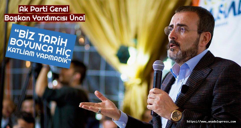 """AK Parti Genel Başkan Yardımcısı Mahir Ünal, """"Biz tarih boyunca hiç katliam yapmadık"""""""