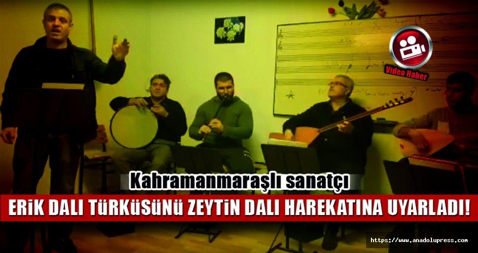 Kahramanmaraşlı sanatçı, 'Erik Dalını', 'Zeytin Dalına' uyarladı!