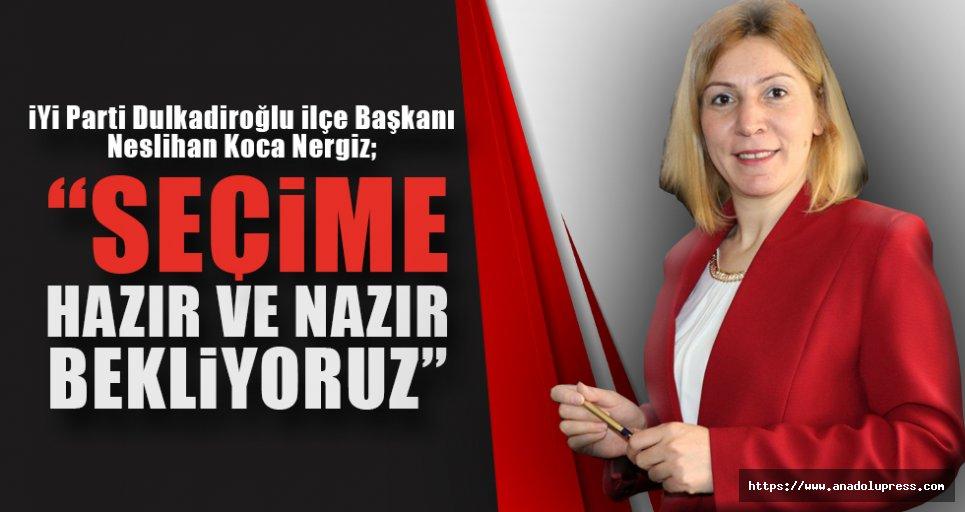 """Neslihan Koca Nergiz; """"Seçime, hazır ve nazır bekliyoruz"""""""