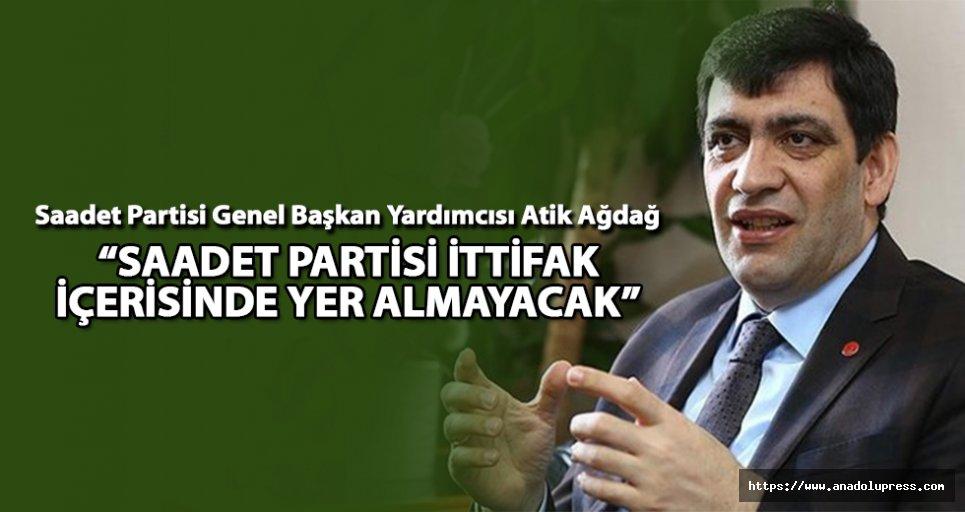 """Ağdağ: """"Saadet partisi ittifak içerisinde yer almayacak"""""""