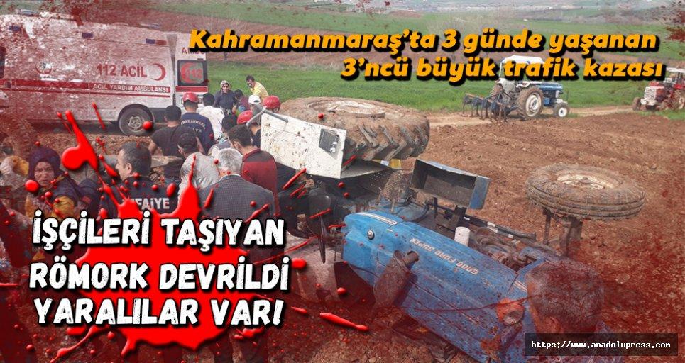 Kahramanmaraş'ta işçileri taşıyan römork devrildi! Yaralılar var