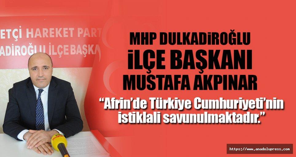 """Mustafa Akpınar; Afrin'de Türkiye Cumhuriyeti'nin istiklali savunulmaktadır."""""""