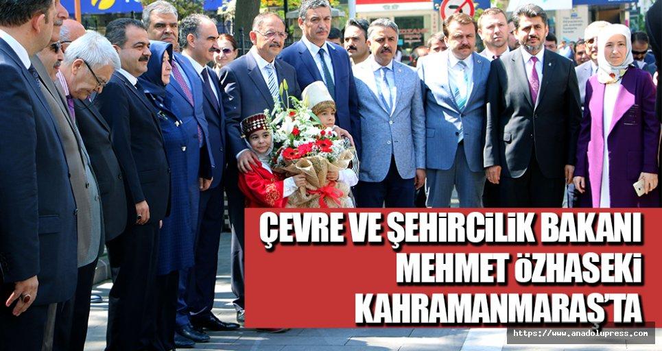 Çevre Ve Şehircilik Bakanı Mehmet Özhaseki, Kahramanmaraş'ta