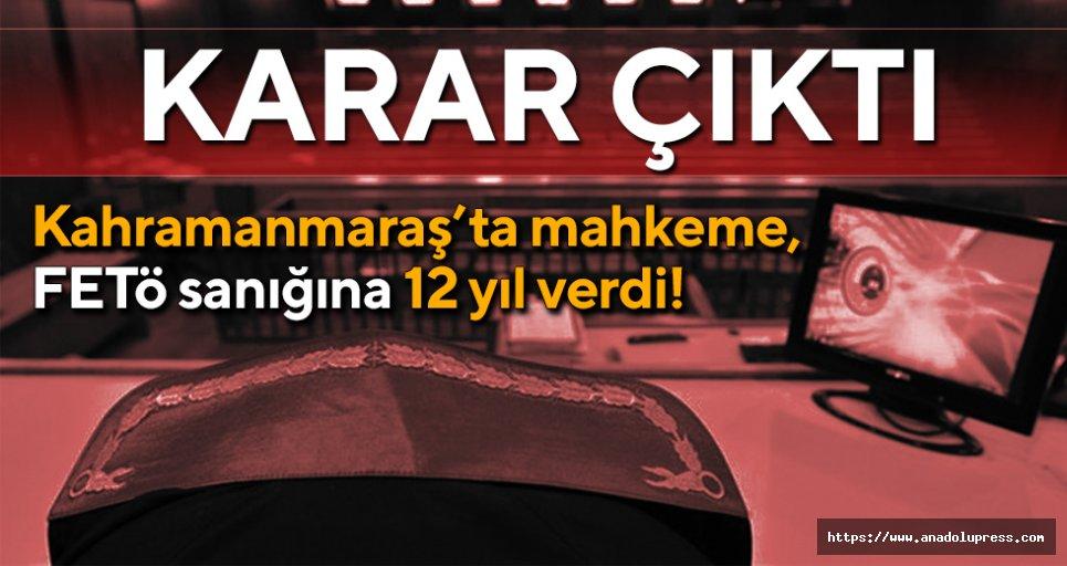 Kahramanmaraş'ta, mahkeme FETÖ sanığına 12 yıl verdi!