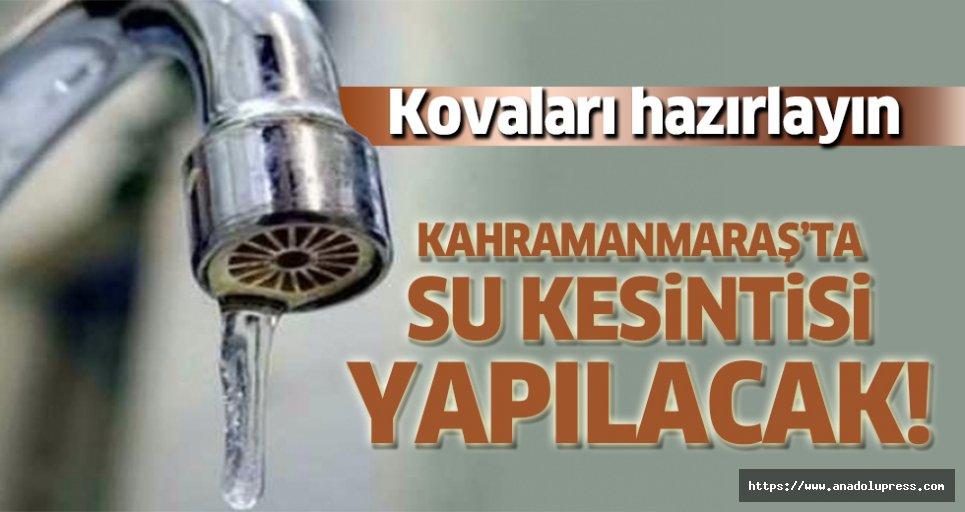 Kahramanmaraş'ta su kesintisi var!
