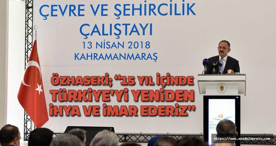 """Özhaseki; """"15 yıl içinde Türkiye'yi yeniden ihya ve imar ederiz"""""""