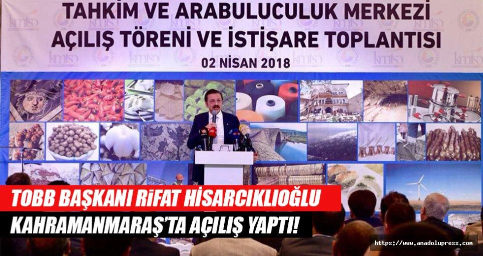 TOBB başkanı Hisarcıklıoğlu, Kahramanmaraş'ta açılış yaptı!