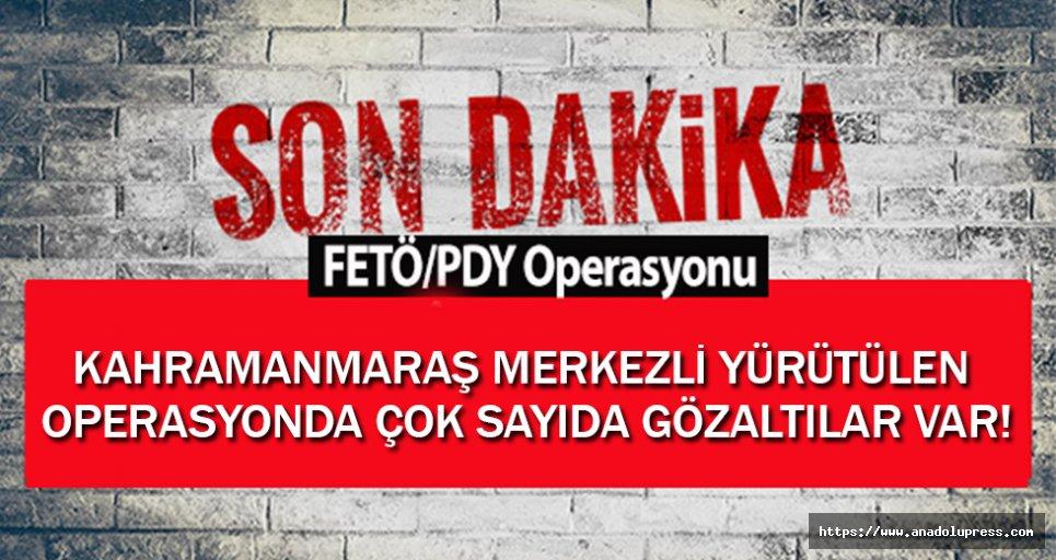 Kahramanmaraş'ta FETÖ Operasyonu; çok sayıda gözaltı var!