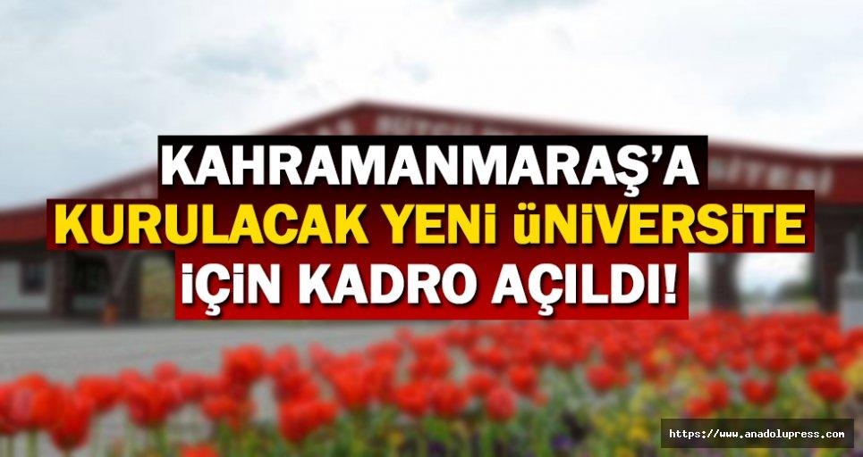 Kahramanmaraş'ın yeni üniversitesi için kadro açıldı!