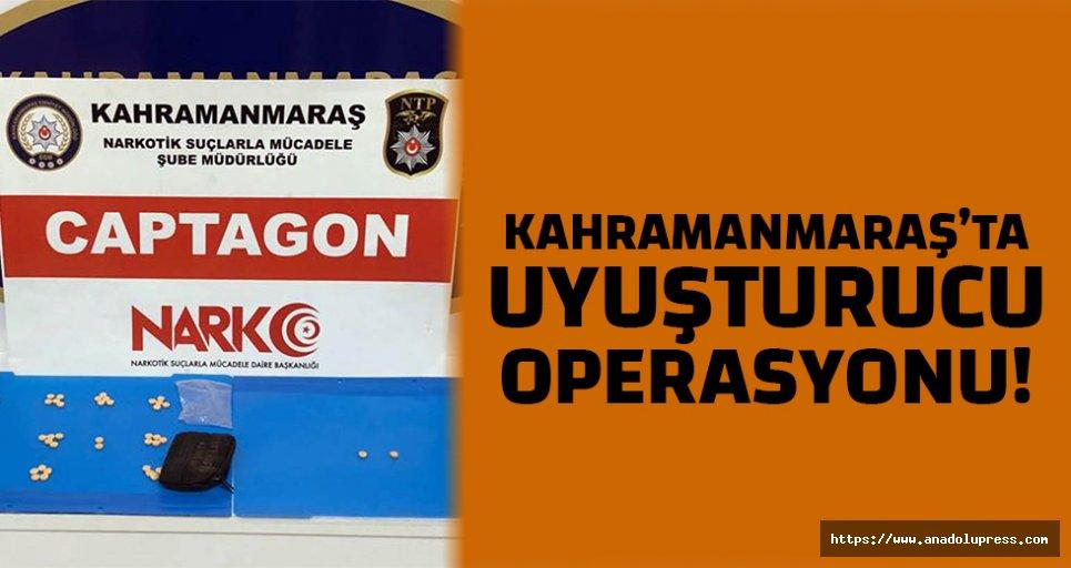 Kahramanmaraş'ta uyuşturucu operasyonu!