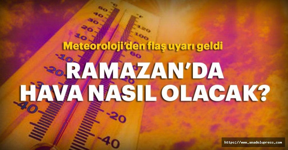 Ramazan'da hava sıcaklığınasıl olacak?