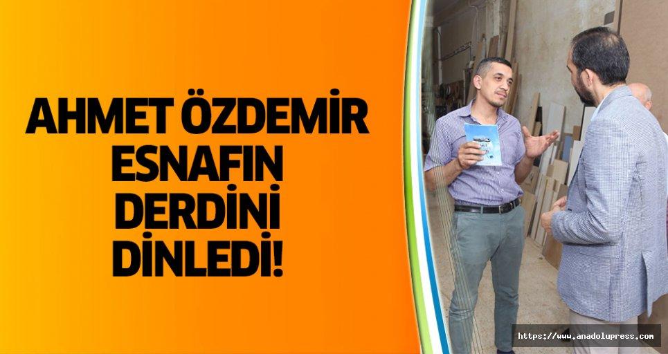 Ahmet Özdemir esnafın derdini dinledi!