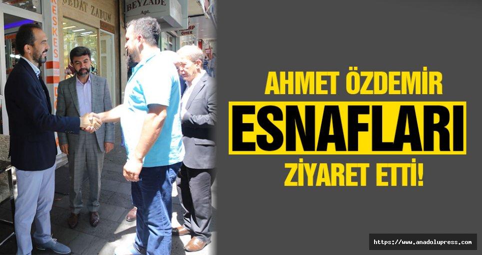 Ahmet Özdemir esnafları ziyaret etti!