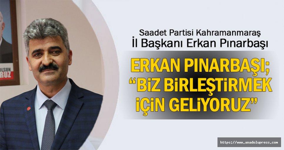 """Erkan Pınarbaşı; """"Biz birleştirmek için geliyoruz"""""""
