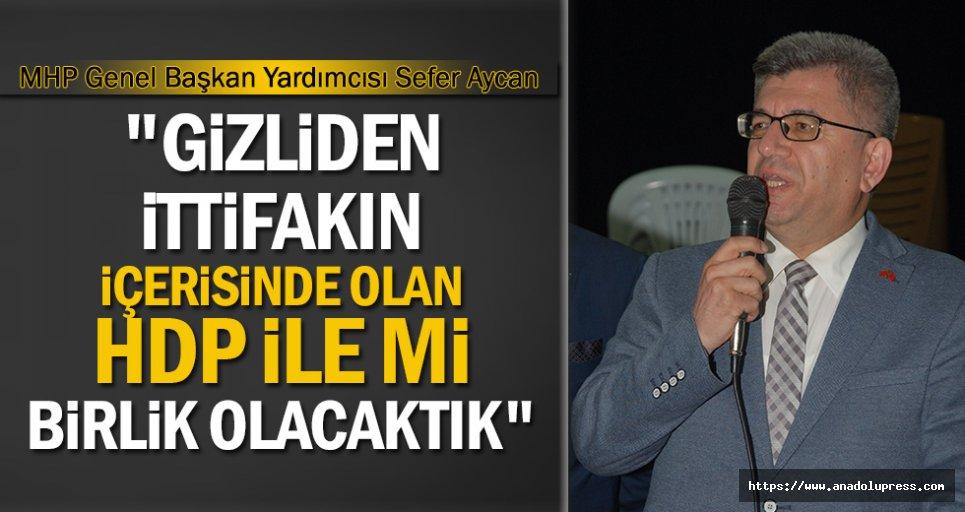 """""""Gizliden ittifakın içerisinde olan HDP ile mi birlik olacaktık"""""""