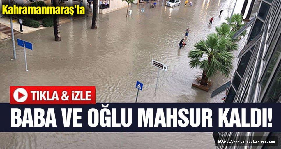 Kahramanmaraş'ta, baba ve oğlu sel sularına teslim oldu!