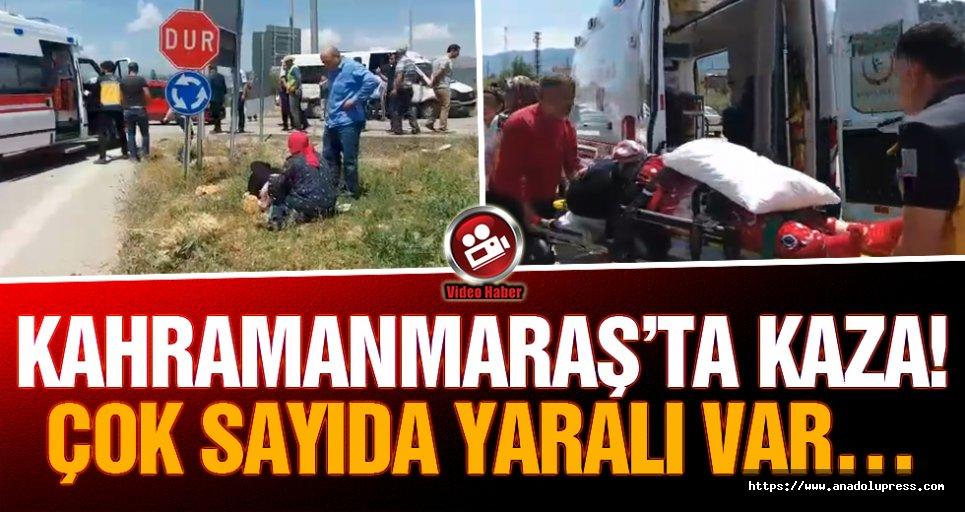 Kahramanmaraş'ta kaza! Çok sayıda yaralı var…