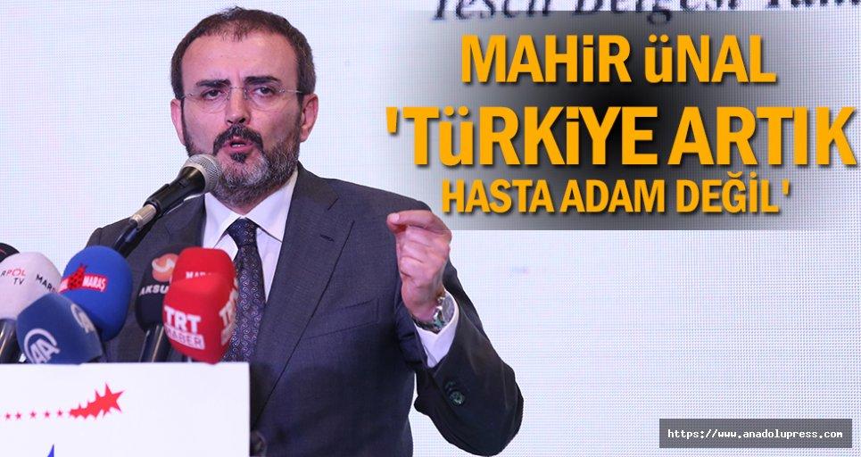 Mahir Ünal; 'Türkiye artık hasta adam değil'