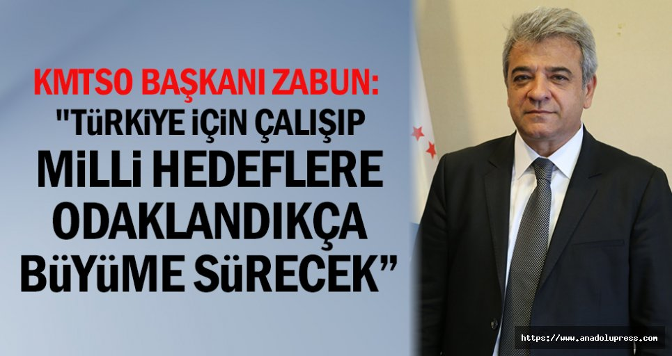 """Zabun: """" Türkiye için çalışıp milli hedeflere odaklandıkça büyüme sürecek"""""""