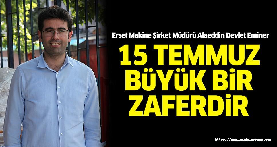 """Alaeddin Devlet Eminer; """"15 Temmuz Büyük Bir Zaferdir"""""""