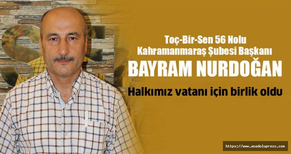 """Bayram Nurdoğan; """"Halkımız vatanı için birlik oldu"""""""