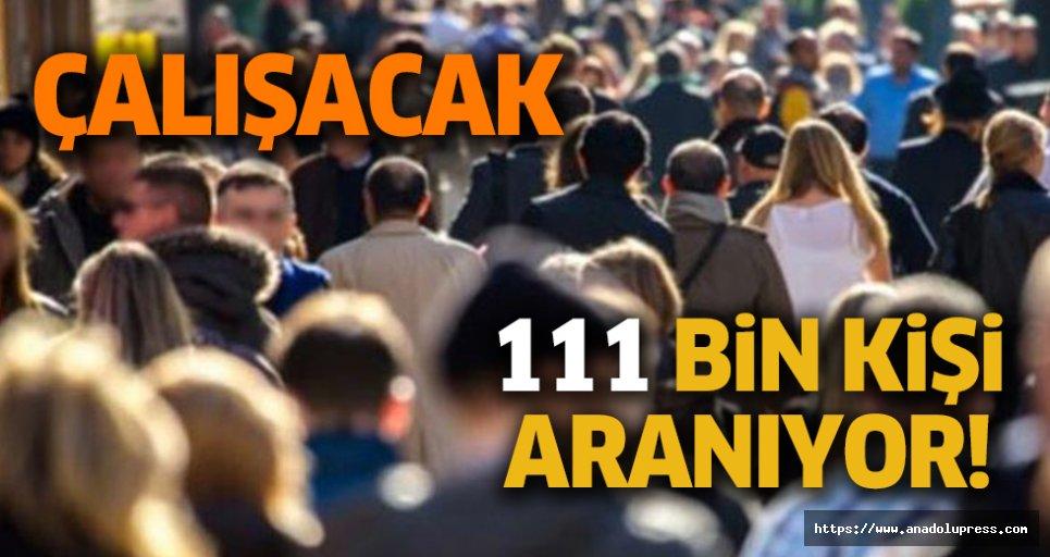 Çalışacak 111 bin kişi aranıyor!