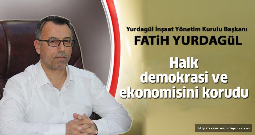 """Fatih Yurdagül; """"Halk demokrasi ve ekonomisini korudu"""""""