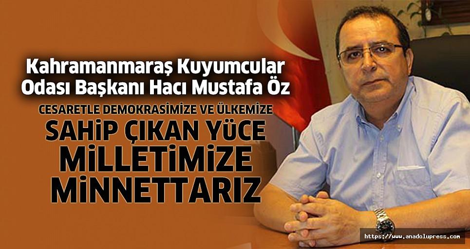 """Kuyumcular Odası Başkanı Hacı Mustafa Öz; """"Cesaretle Demokrasimize Ve Ülkemize Sahip Çıkan Yüce Milletimize Minnettarız"""""""