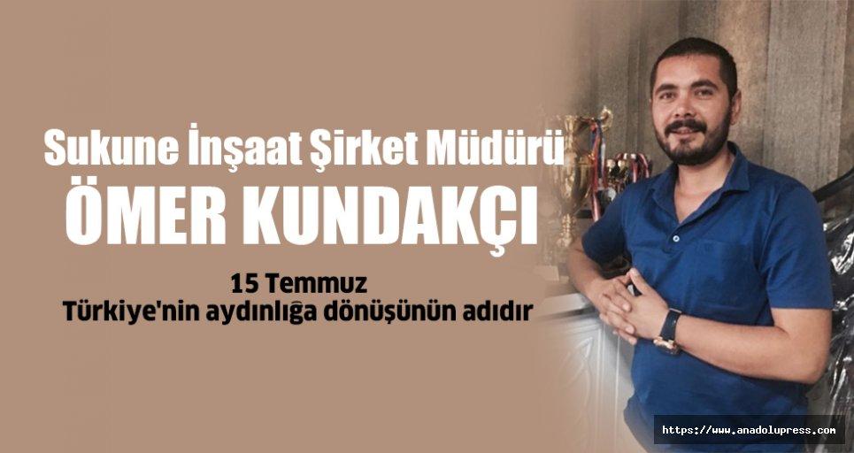 """Ömer Kundakçı, """"15 Temmuz, Türkiye'nin aydınlığa dönüşünün adıdır"""""""
