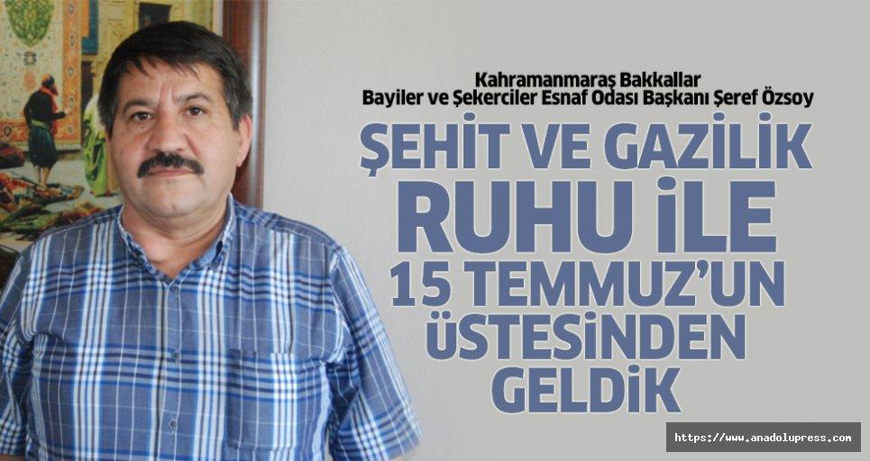 """Şeref Özsoy: """"Şehit Ve Gazilik Ruhu İle 15 Temmuz'un Üstesinden Geldik"""""""