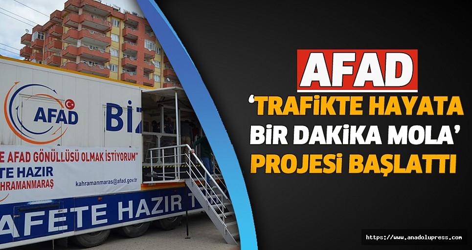 AFAD, 'Trafikte Hayata Bir Dakika Mola' Projesi Başlattı