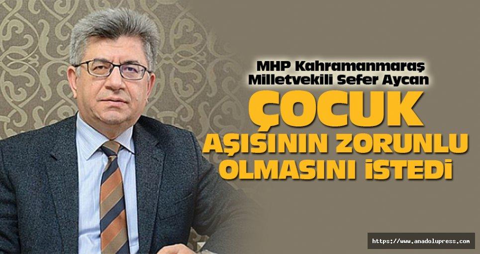 MHP Kahramanmaraş Milletvekili Sefer Aycan aşının zorunlu olmasını istedi!