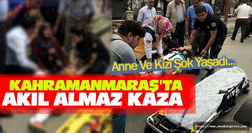 Kahramanmaraş'ta Akıl Almaz Kaza