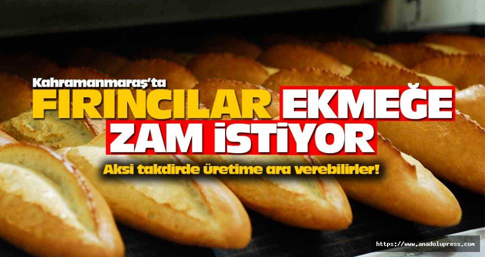 Kahramanmaraş'ta fırıncılar ekmeğe zam istiyor!